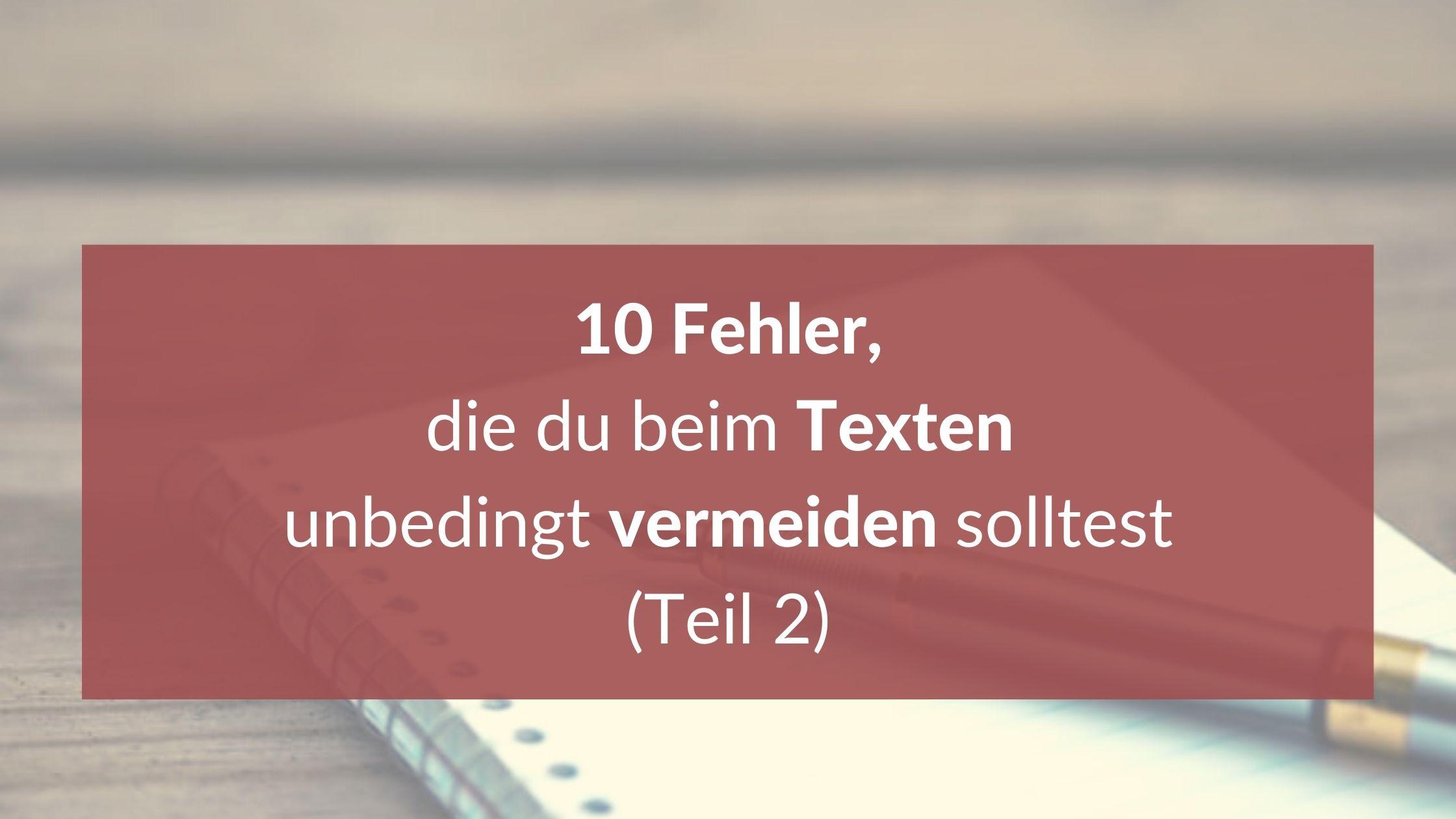 Titelbild zu Blog 8, 10 Fehler, die du beim Texten unbedingt vermeiden solltest, Teil 2